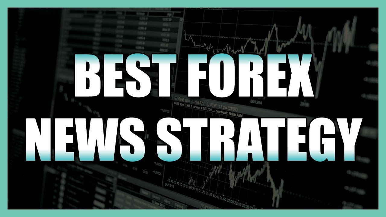 How to Find the Best Forex News Trading Strategy